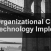 Organizational Change in Technology Implementations